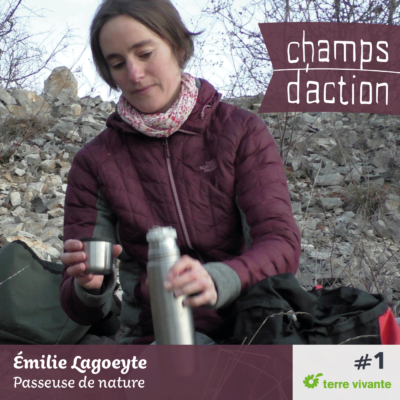 Episode 1 : Emilie Lagoeyte, passeuse de nature