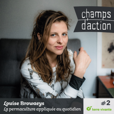 Episode 2 : Louise Browaeys, la permaculture appliquée au quotidien