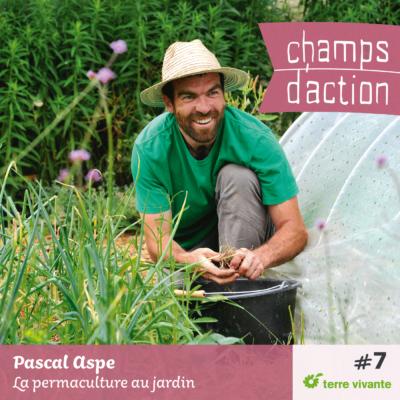Episode 7 : Pascal Aspe, la permaculture au jardin