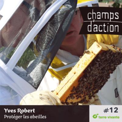 Episode 12 : Yves Robert, protéger les abeilles