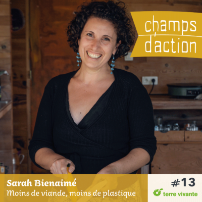 Episode 13 : Sarah Bienaimé, Moins de viande et moins de plastique !