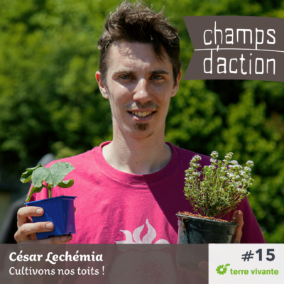 Episode 15 : César Lechémia – Cultivons nos toits !
