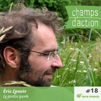 Episode 18 : Eric Lenoir – Le jardin punk