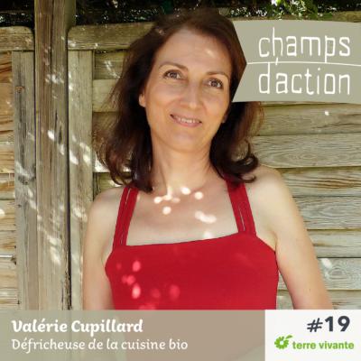 Episode 19 : Valérie Cupillard – Défricheuse de la cuisine bio