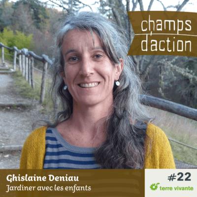 Episode 22 : Ghislaine Deniau, Jardiner avec les enfants
