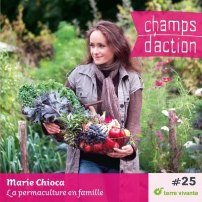 Episode 25 : Marie Chioca, la permaculture en famille