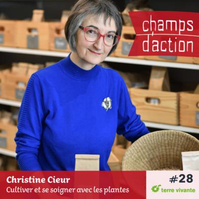 Episode 28, Christine Cieur : Cultiver et se soigner avec les plantes médicinales